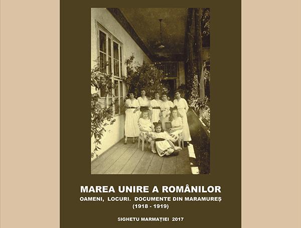 """Lansare: """"Marea Unire a Românilor. Oameni, locuri, documente din Maramureș (1918-1919)"""""""